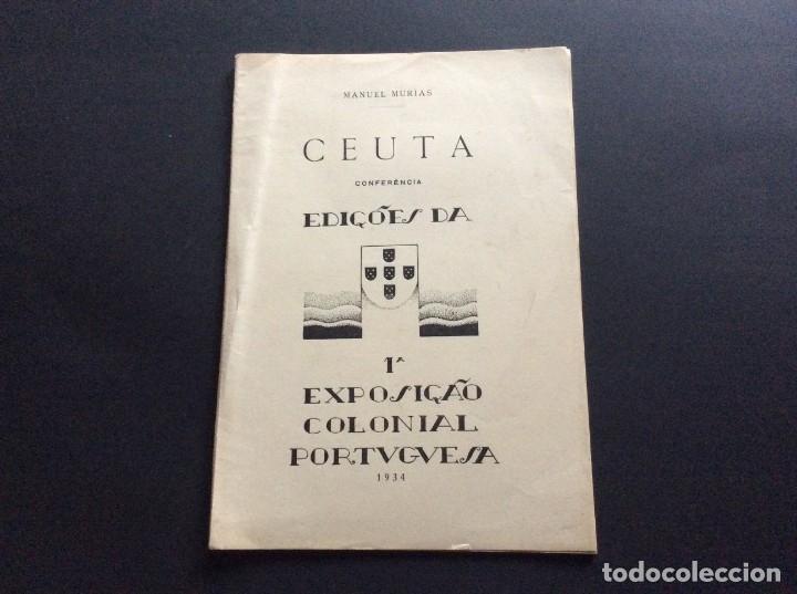 MANUEL MURIAS, CEUTA ( CONFERÊNCIA ) EDIÇÕES DA 1.ª EXPOSIÇÃO COLONIAL PORTUGUESA, 1934. (Libros antiguos (hasta 1936), raros y curiosos - Historia Moderna)