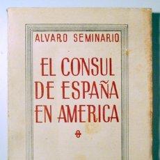 Libri antichi: SEMINARIO, ÁLVARO - EL CONSUL DE ESPAÑA EN AMÉRICA. PRIMERA PARTE - MADRID 1935. Lote 176043748