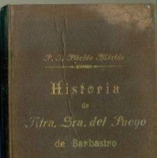 Libri antichi: BARBASTRO HISTORIA SANTUARIO BENEDICTINO DE EL PUEYO. PLACIDO MÉRIDA. 1901.. Lote 177134869