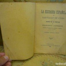 Libros antiguos: LA ESCUADRA ESPAÑOLA EN SANTIAGO DE CUBA. DIARIO DE UN TESTIGO, DE FRANCISCO ARDERIUS. 1ª EDIC. 1903. Lote 177875879