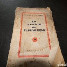 Libros antiguos: LIBRO LA AGONIA DEL CAPITALISMO JAMES CURTET 1931 TAPA ALGO MANCHADA PESA UNOS 200 GRAMOS. Lote 178229465