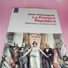 Libros antiguos: LIBRO-LA PRIMERA REPÚBLICA-JAVIER ECHENAGUSIA-REFORMISMO Y REVOLUCIÓN SOCIAL-1ªEDICIÓN 2012-NUEVO-VE. Lote 180044060