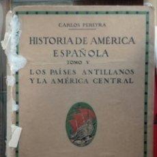 Libros antiguos: CARLOS PEREYRA HISTORIA DE AMÉRICA ESPAÑOLA: LOS PAISES ANTILLANOS Y LA AMERICA CENTRAL. 1924. Lote 180132906