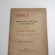 Libros antiguos: FELIPE II. CONFERENCIA LEIDA EN EL ATENEO DE MADRID. ALBERT MOUSSET. 1917 MADRID. VICTORIANO SUÁREZ . Lote 183368851