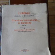 Libros antiguos: CATÁLOGO HISTÓRICO BIBLIOGRÁFICO DE LA EXPOSICIÓN INTERNACIONAL DE BARCELONA, 1931, TOMO I. Lote 184169076