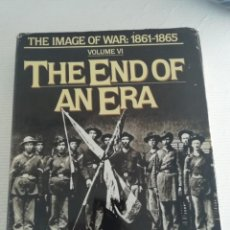 Libros antiguos: THE END OF AN ERA THE IMAGE OF WAR 1861 A 1865. Lote 184185376