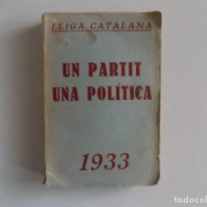 Libros antiguos: LIBRERIA GHOTICA. LLIGA CATALANA. UN PARTIT UNA POLITICA. 1933. PRIMERA EDICIÓN.. Lote 184850032