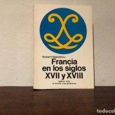 Libros antiguos: FRANCIA EN LOS SIGLOS XVII Y XVIII. ROBERT MANDROU NUEVA CLIO LABOR. ANTIGUO RÉGIMEN. Lote 185752361