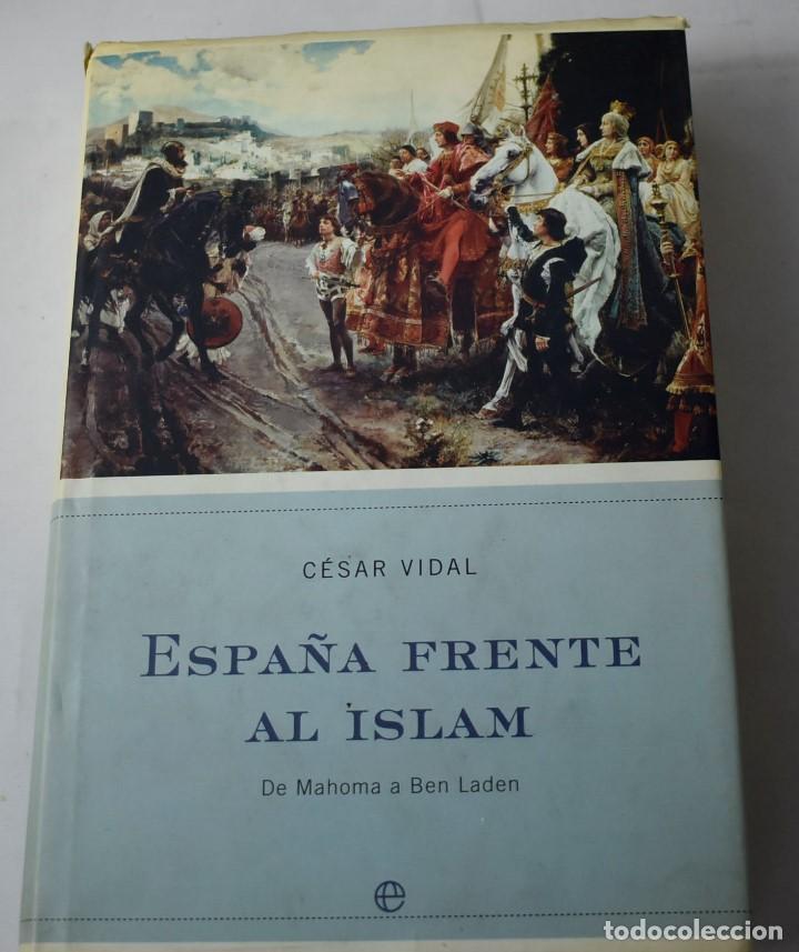 ESPAÑA FRENTE AL ISLAM, DE MAHOMA A BEN LADEN. VIDAL, CÉSAR. (Libros antiguos (hasta 1936), raros y curiosos - Historia Moderna)