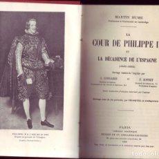 Libros antiguos: LA COUR DE PHILIPHE IV ET LA DÈCADENCE DE L'ESPAGNE (1621 -1665). MARTÍN HUME. TOURS, 1912.. Lote 189649530