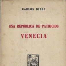 Libros antiguos: CARLOS DIEHL UNA REPUBLICA DE PATRICIOS VENECIA ESPASACALPE MADRID 1943. Lote 189762048