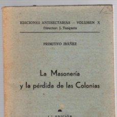 Libri antichi: LA MASONERIA Y LA PERDIDA DE LAS COLONIAS. PRIMITIVO IBAÑEZ. 1938. Lote 190424035