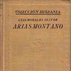 Livros antigos: ARIAS MONTANO Y LA POLÍTICA DE FELIPE II EN FLANDES / LUIS MORALES OLIVER (1927). Lote 192962813