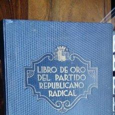 Libros antiguos: LIBRO DE ORO DEL PARTIDO REPUBLICANO RADICAL 1864-1934, ANTONIO MARSÁ BRAGADO (DIRECTOR LITERARIO) . Lote 193432695