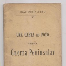 Libros antiguos: JOSÉ AGOSTINHO: UMA CARTA AO POVO SOBRE A GUERRA PENINSULAR. PORTO 1908. GUERRA DE LA INDEPENDENCIA. Lote 194163313