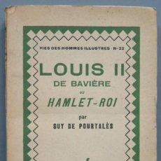Libros antiguos: 1928.- LOUIS II DE BAVIERE AU HAMLET-ROI. Lote 194227990