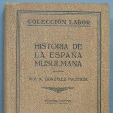 Libros antiguos: 1932.- HISTORIA DE LA ESPAÑA MUSULMANA. A. GONZALEZ PALENCIA. Lote 194228120