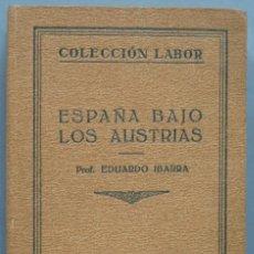 Libros antiguos: 1927.- ESPAÑA BAJO LOS AUSTRIAS. EDUARDO IBARRA . Lote 194228355