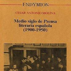Libros antiguos: MEDIO SIGLO DE PRENSA LITERARIA ESPAÑOLA (1900-1950). CÉSAR ANTONIO MOLINA.. Lote 194594877
