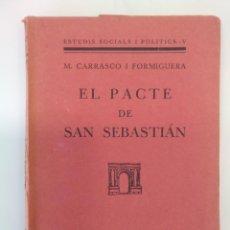 Libros antiguos: CARRASCO I FORMIGUERA, M. / EL PACTE DE SAN SEBASTIAN. LES EDICIONS DE L'ARC DE BARA BARCELONA, 1931. Lote 194657980