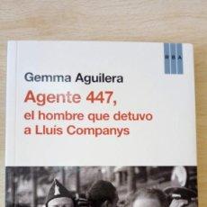 Libros antiguos: AGENTE 447, EL HOMBRE QUE DETUVO A LLUÍS COMPANYS . Lote 194734838