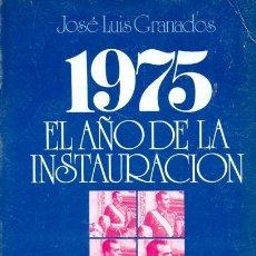 Libros antiguos: 1975. EL AÑO DE LA INSTAURARON DE JOSÉ LUIS GRANADOS.. Lote 194751866