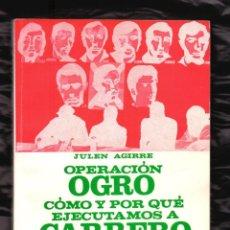Libros antiguos: OPERACIÓN OGRO - COMO Y POR QUE EJECUTAMOS A CARRERO BLANCO. JULEN AGIRRE. . Lote 194891800