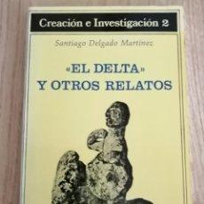 Libros antiguos: EL DELTA Y OTROS RELATOS. SANTIAGO DELGADO MARTÍNEZ.. Lote 195096072