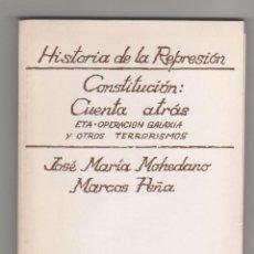 Libros antiguos: HISTORIA DE LA REPRESIÓN. CONSTITUCIÓN: CUENTA ATRÁS. ETA-OPERACION GALAXIA Y OTROS TERRORISMOS. . Lote 195133622