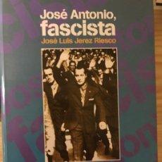 Libros antiguos: JOSE ANTONIO,FASCISTA. EDICIONES NUEVA REPUBLICA. JOSE LUIS JEREZ RIESCO. 510 PÁGINAS.. Lote 195240866