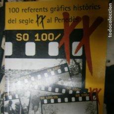 Libros antiguos: 100 REFERENTS GRÀFICS HISTÒRICS DEL SEGLE XX AL PENEDÈS.. Lote 195330176