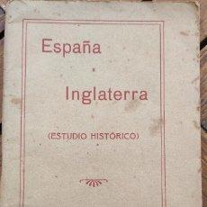 Libros antiguos: ESPAÑA E INGLATERRA. ESTUDIO OBJETIVO DE SUS RELACIONES HISTÓRICAS. MADRID, 1918.. Lote 195407207