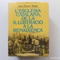 Libros antiguos: LIBRERIA GHOTICA. JOAN BONET. L ´ESGLÈSIA CATALANA,DE LA IL.LUSTRACIÓ A LA RENAIXENÇA. 1984.. Lote 197871570