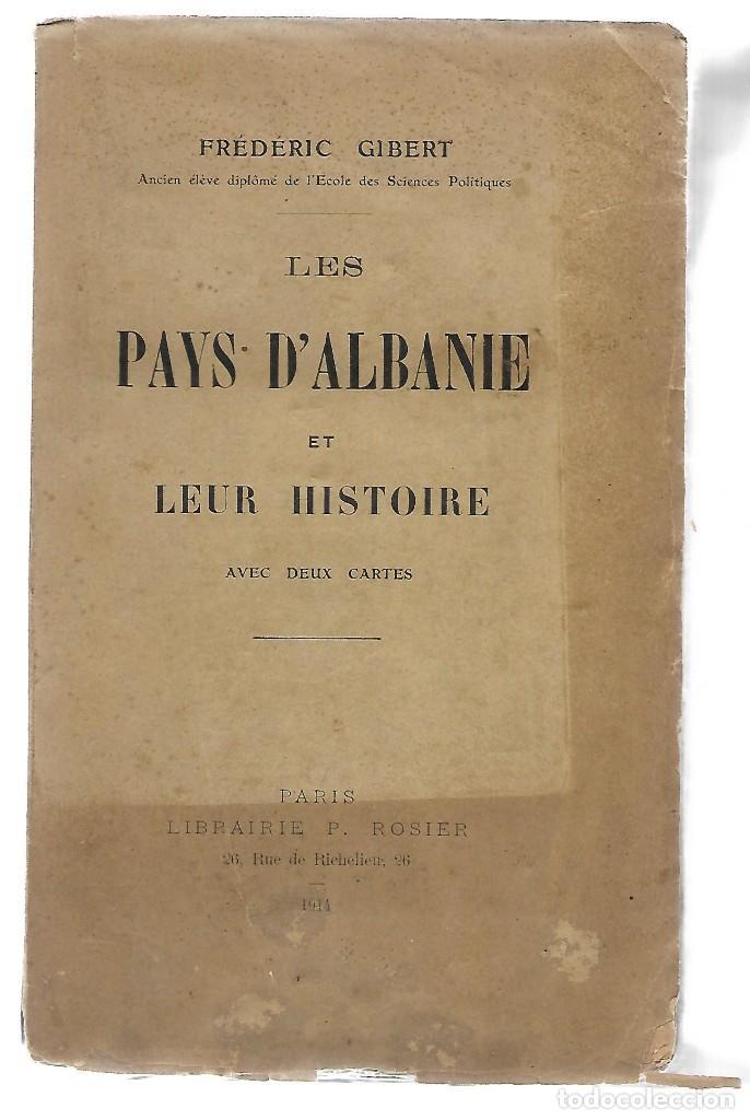 LIBRO EN FRANCE DE FREDERIC GIBERT LES PAYS D ALBANIE ET LEUR HISTOIRE 1914 (Libros antiguos (hasta 1936), raros y curiosos - Historia Moderna)