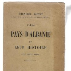 Libros antiguos: LIBRO EN FRANCE DE FREDERIC GIBERT LES PAYS D ALBANIE ET LEUR HISTOIRE 1914. Lote 198034427