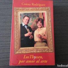 Libros antiguos: LOS THYSSEN, POR AMOR AL ARTE, POR CONXA RODR?GUEZ. Lote 198395651
