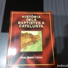 Libros antiguos: HISTÒRIA DELS BAPTISTES A CATALUNYA, POR PERE BONET I SUCH. Lote 198907441