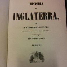 Libri antichi: HISTORIA DE INGLATERRA. TOMO III. LEÓN GALIBERT Y CLEMENTE PELLE. IMPRENTA DEL IMPARCIAL. Lote 200259591