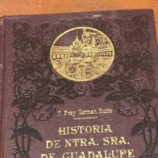Libros antiguos: HISTORIA DE NUESTRA SEÑORA DE GUADALUPE POR FRAY GERMÁN RUBIO. Lote 203275857