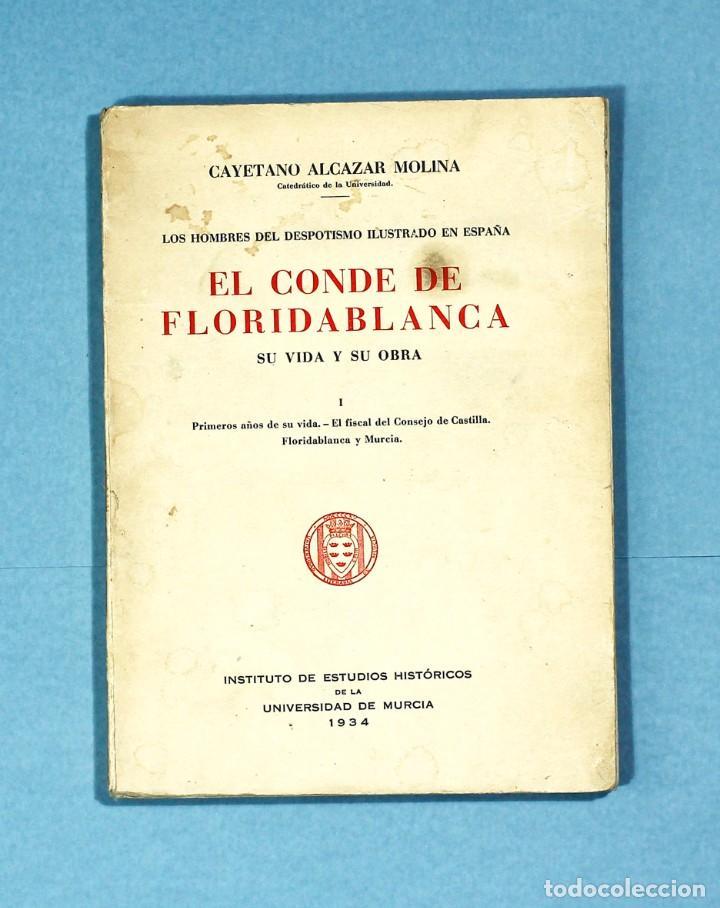 EL CONDE DE FLORIDABLANCA. SU VIDA Y SU OBRA. CAYETANO ALCAZAR MOLINA. 1934. UNIVERSIDAD DE MURCIA. (Libros antiguos (hasta 1936), raros y curiosos - Historia Moderna)