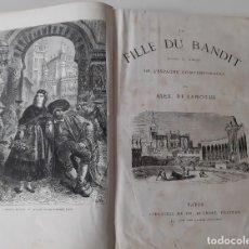 Libros antiguos: LA FILLE DU BANDIT SCENES ET MOEURS DE L'ESPAGNE CONTEMPORAINE - DE LAMOTHE (1890). Lote 207267775