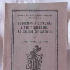 Libros antiguos: JOSÉ ABRIL LLINES. QUEREMOS A CATALUÑA LIBRE Y SOBERANA, NO COLONIA DE CASTILLA. CHILE 1924. Lote 210217291