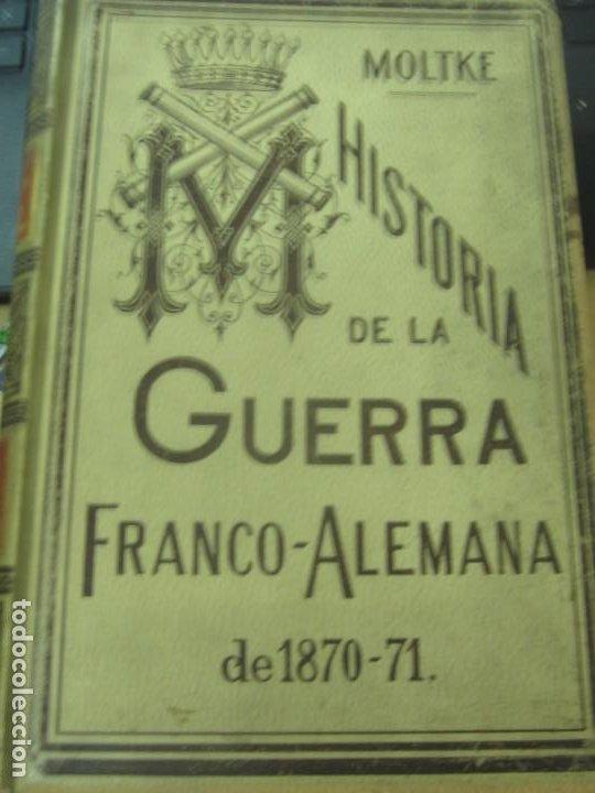 HISTORIA DE LA GUERRA FRANCO-ALEMANA DE 1870-71 MOLKE EDIT MONANER Y SIMON AÑO 1891 SIGLO XIX (Libros antiguos (hasta 1936), raros y curiosos - Historia Moderna)