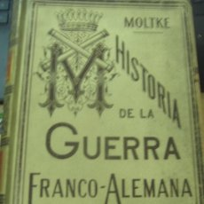 Libros antiguos: HISTORIA DE LA GUERRA FRANCO-ALEMANA DE 1870-71 MOLKE EDIT MONANER Y SIMON AÑO 1891 SIGLO XIX. Lote 211682109