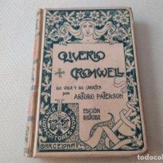 Libros antiguos: OLIVERIO CRONWELL SU VIDA Y SU CARACTER POR ARTURO PATERSON EDICION ILUSTRADA 1901 MIREN FOTOS. Lote 212690672