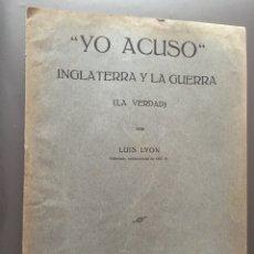 Libros antiguos: YO ACUSO - INGLATERRA Y LA GUERRA - LA VERDAD - LUIS LYON - 1916 - 15P. 21X15. Lote 212752590