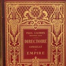 Livros antigos: PAUL LACROIX. DIRECTOIRE, CONSULAT ET EMPIRE. 1795-1815. PARÍS, 1884. TEXTO EN FRANCÉS.. Lote 217138748