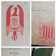 Libros antiguos: CRONICA DEL REY EN PERE. CON EXLIBRIS DE ALEXANDRE DE RIQUER 1909.. Lote 222002275