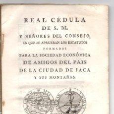 Livres anciens: REAL CEDULA DE LOS ESTATUTOS FORMADOS POR LA SOCIEDAD ECONOMICA DE AMIGOS DEL PAIS DE JACA 1783. Lote 222347857