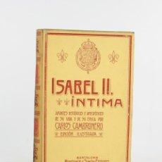 Libros antiguos: ISABEL II ÍNTIMA, CARLOS CAMBRONERO, 1908, MONTANER Y SIMÓN, BARCELONA. 24,5X17CM. Lote 223076060